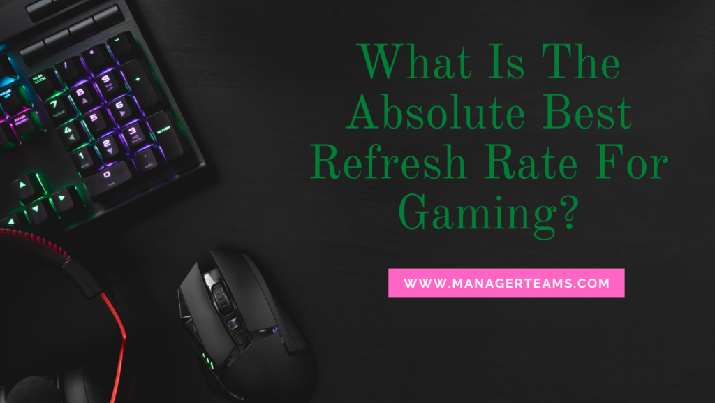 What Is The Absolute Best Refresh Rate For Gaming?