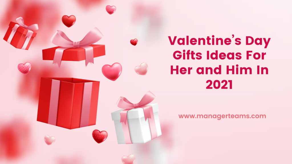 Valentine's Day Gifts Ideas For Her and Him In 2021